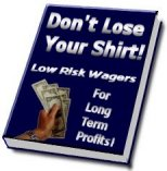 Dont lose your shirt-low risk betting